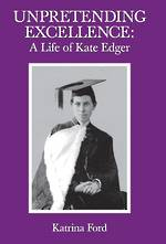 Unpretending Excellence A Life of Kate Edger